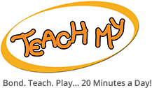 Teach My - Bond, Teach, Play... 20 Minutes a Day!